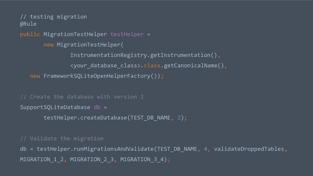 // testing migration @Rule public MigrationTest...