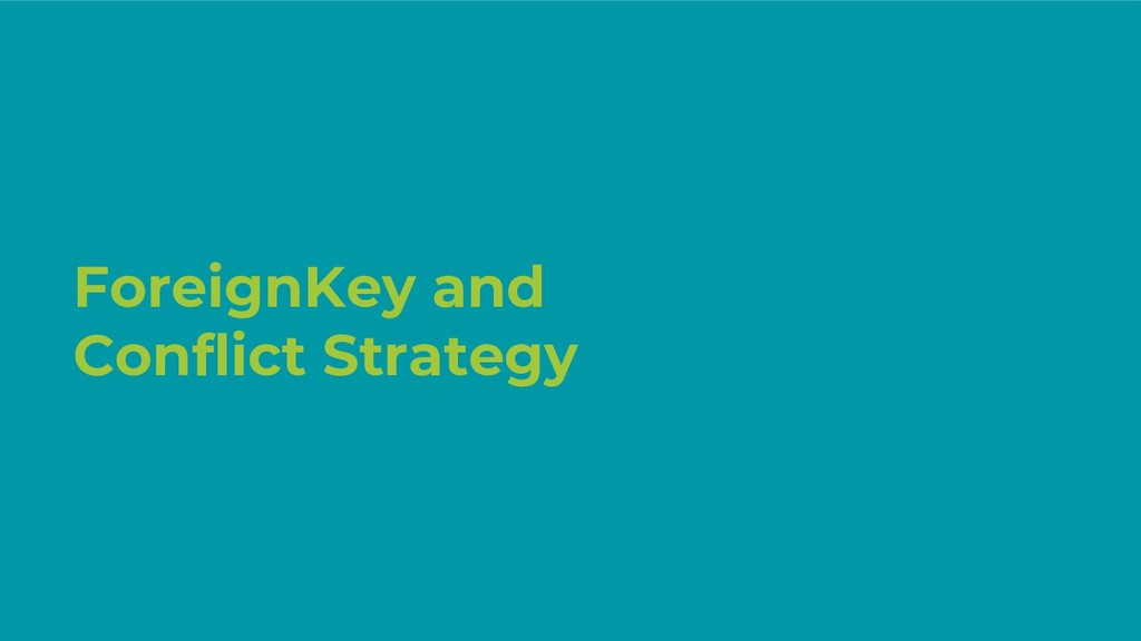ForeignKey and Conflict Strategy