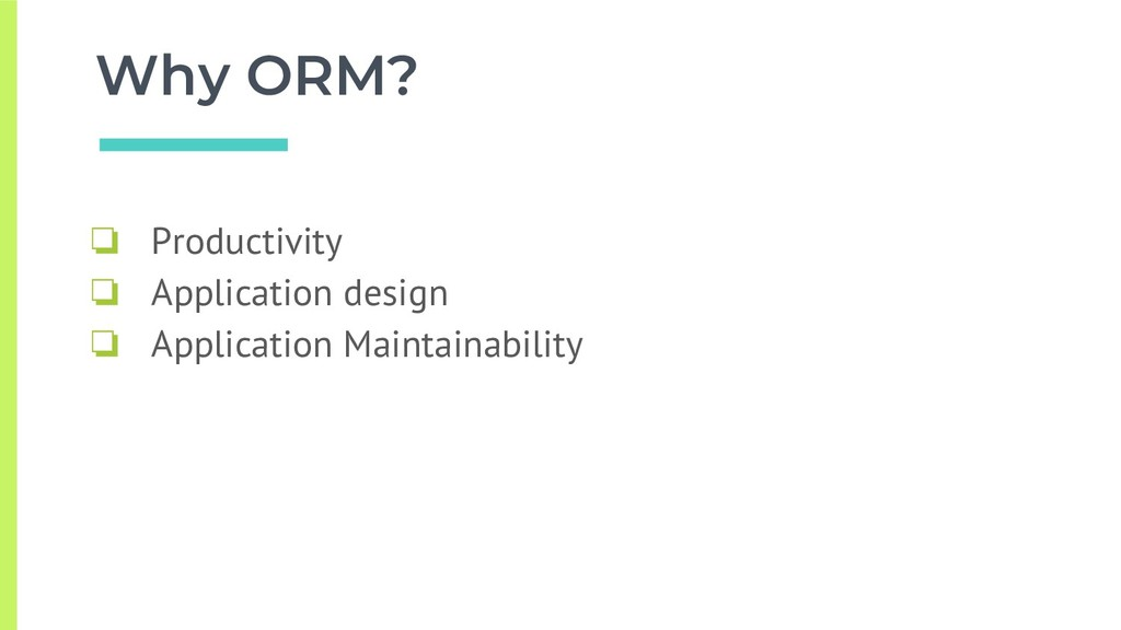 Why ORM? ❏ Productivity ❏ Application design ❏ ...
