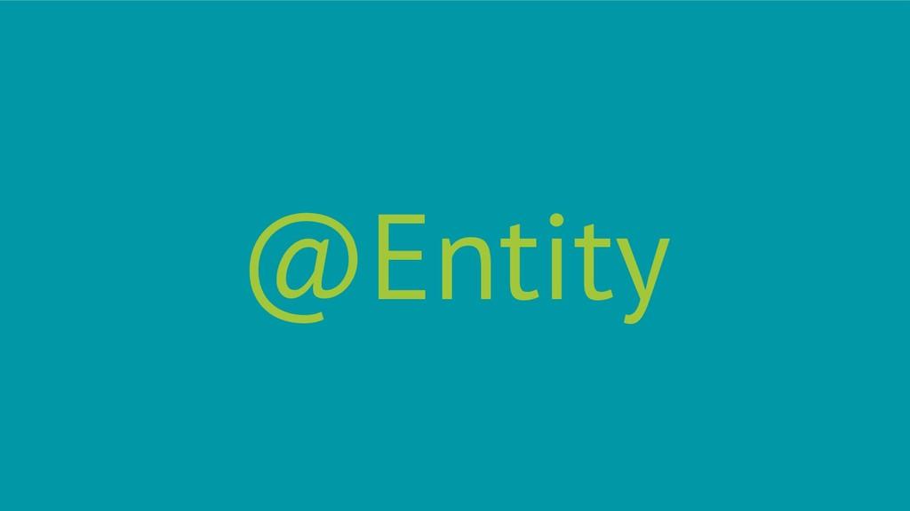 @Entity