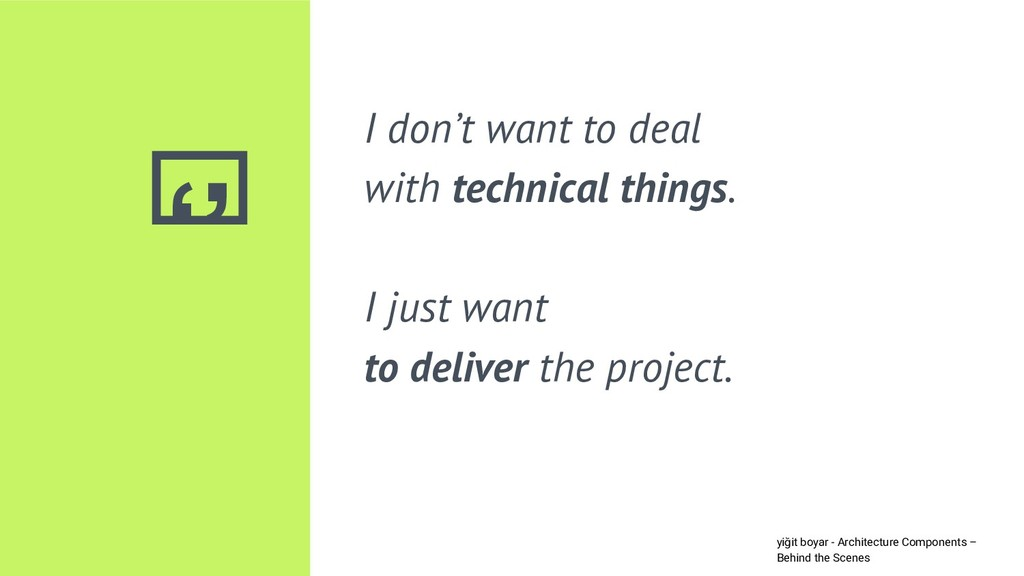 '' I don't want to deal with technical things. ...