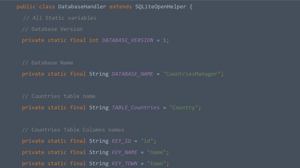 public class DatabaseHandler extends SQLiteOpen...
