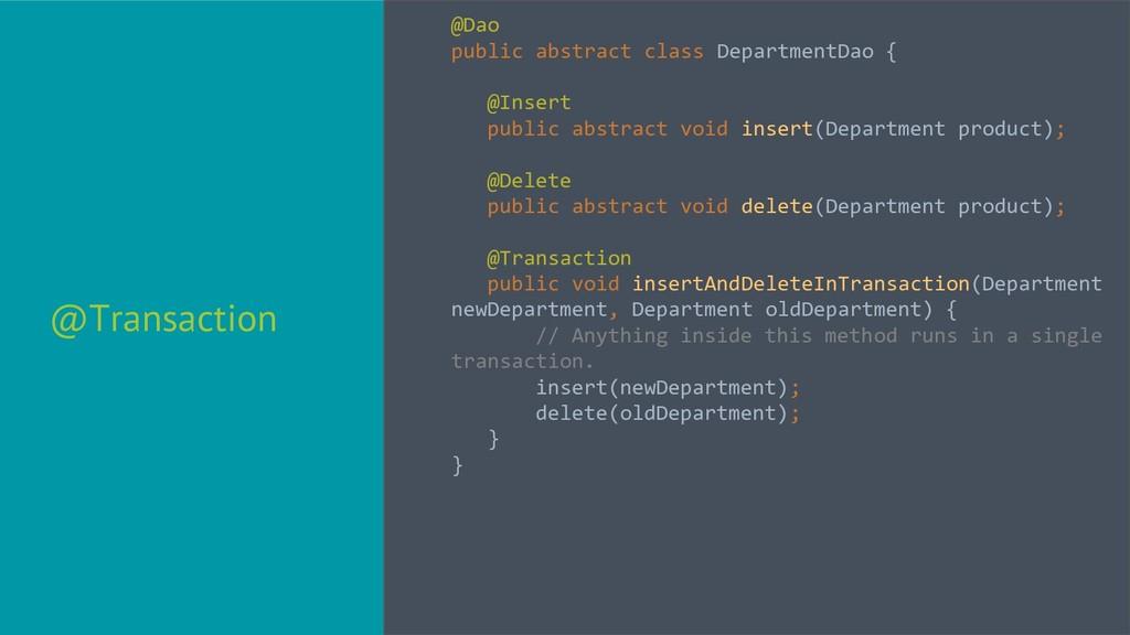 @Transaction @Dao public abstract class Departm...