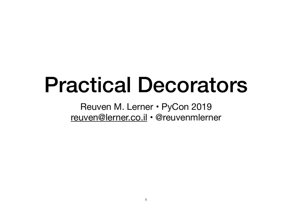 Practical Decorators Reuven M. Lerner • PyCon 2...