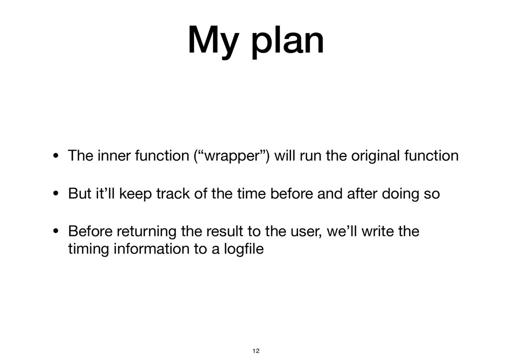 """My plan • The inner function (""""wrapper"""") will r..."""