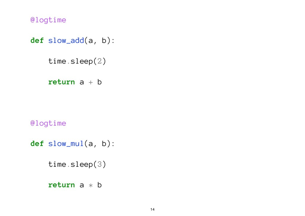 @logtime def slow_add(a, b): time.sleep(2) retu...