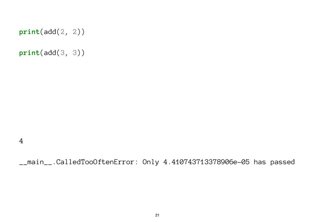 print(add(2, 2)) print(add(3, 3)) 4 __main__.Ca...