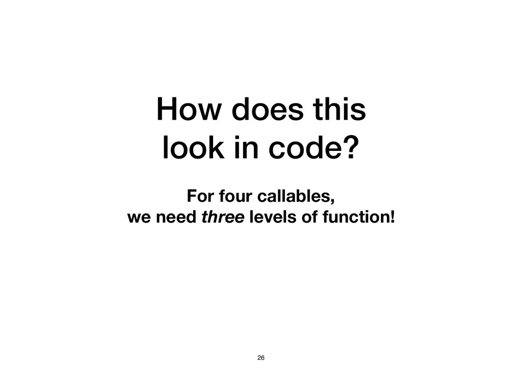 How does this look in code? For four callables,...