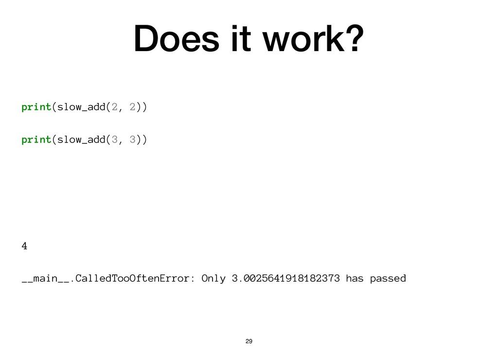 Does it work? print(slow_add(2, 2)) print(slow_...