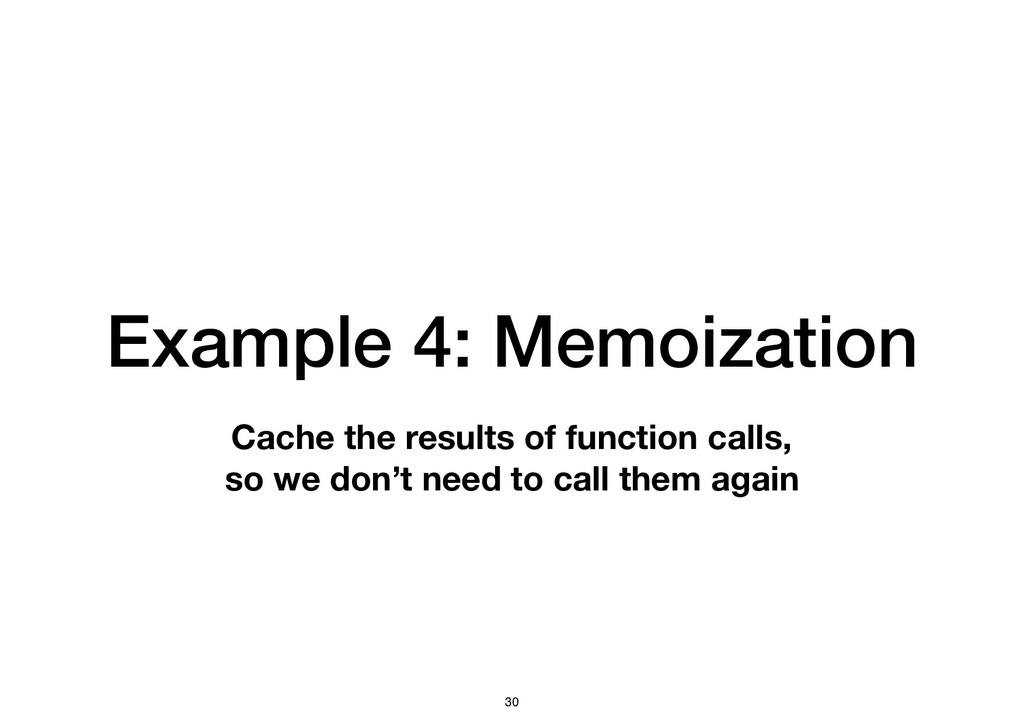 Cache the results of function calls, so we don'...