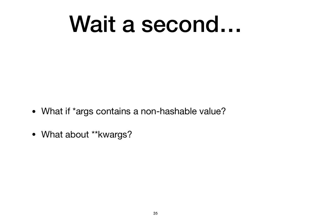Wait a second… • What if *args contains a non-h...
