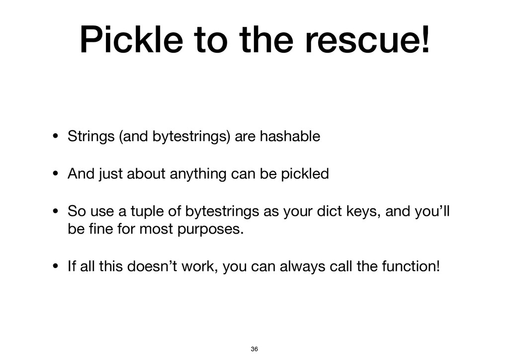 Pickle to the rescue! • Strings (and bytestring...
