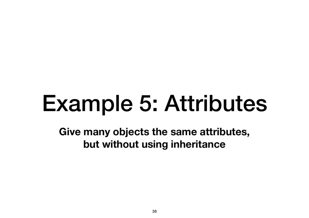 Give many objects the same attributes, but with...