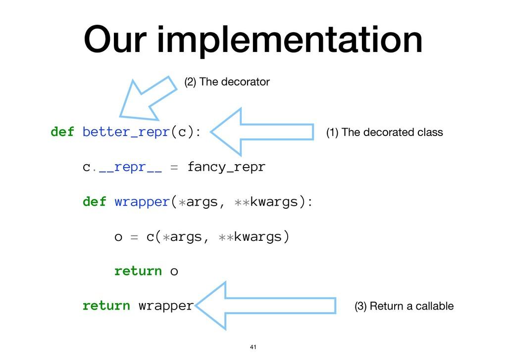 Our implementation def better_repr(c): c.__repr...