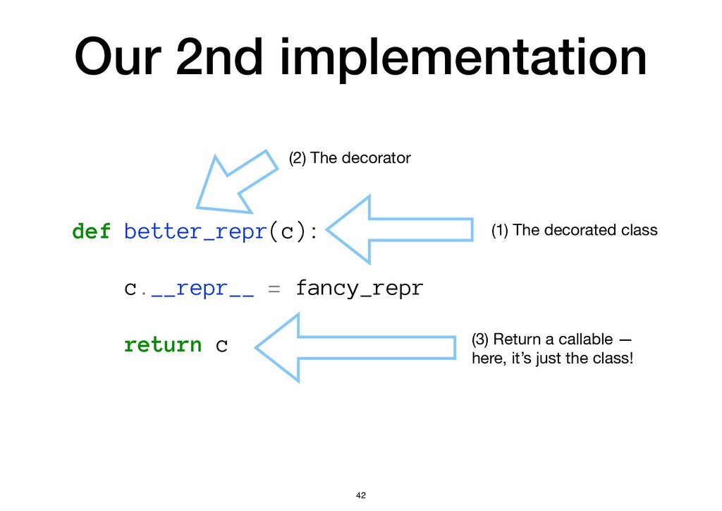 Our 2nd implementation def better_repr(c): c.__...