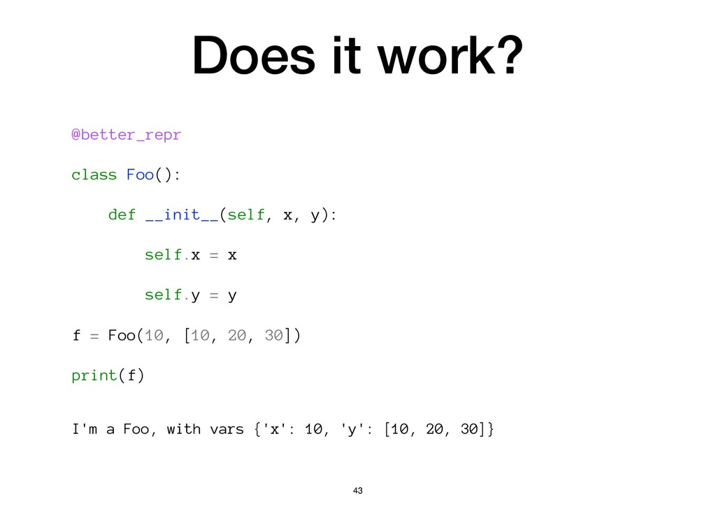 Does it work? @better_repr class Foo(): def __i...