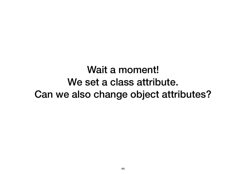 Wait a moment! We set a class attribute. Can we...