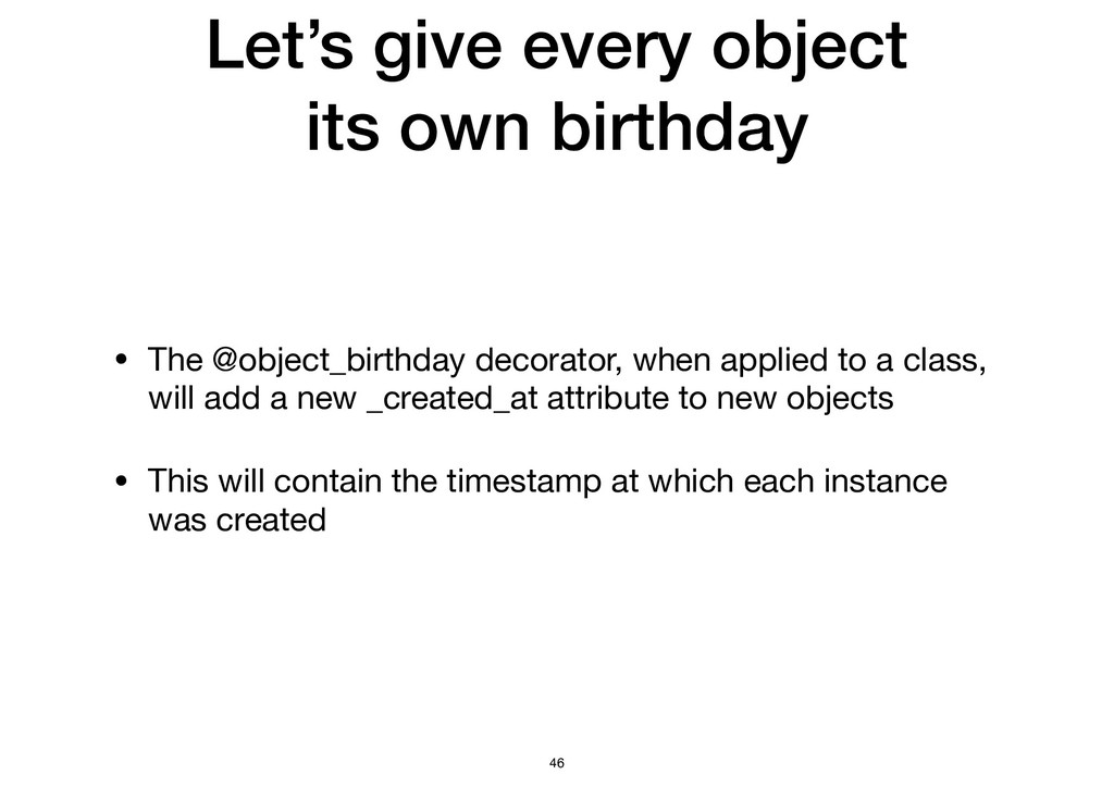 Let's give every object its own birthday • The ...