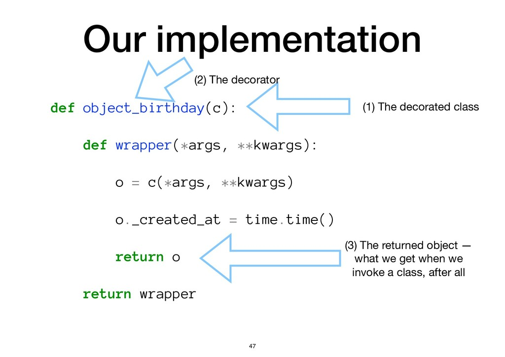 Our implementation def object_birthday(c): def ...