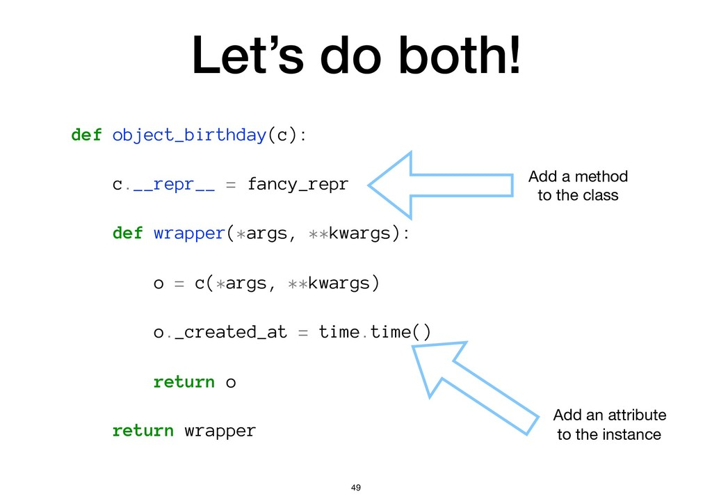 Let's do both! def object_birthday(c): c.__repr...