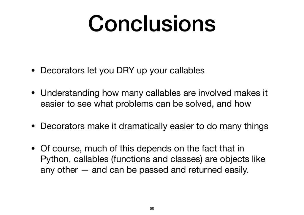 Conclusions • Decorators let you DRY up your ca...