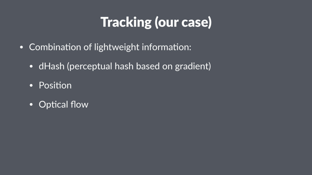 Tracking (our case) • Combina)on of lightweight...