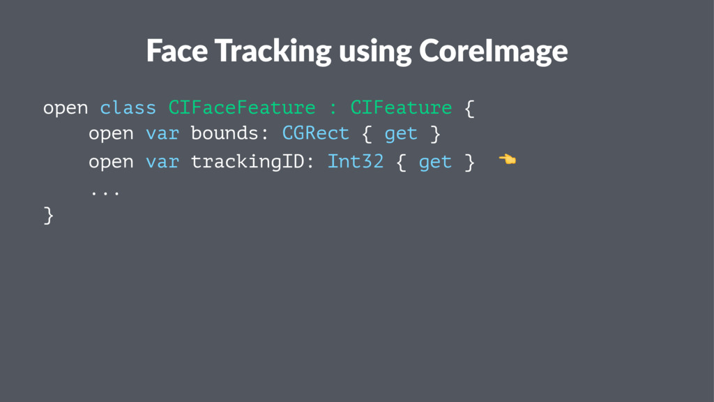 Face Tracking using CoreImage open class CIFace...