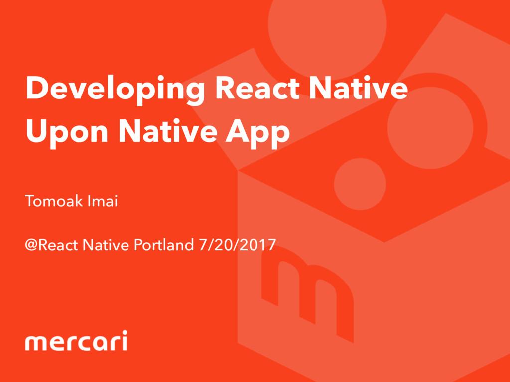 Developing React Native Upon Native App Tomoak ...