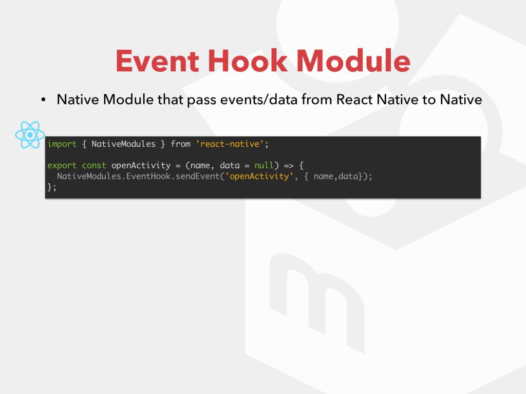 Event Hook Module • Native Module that pass eve...