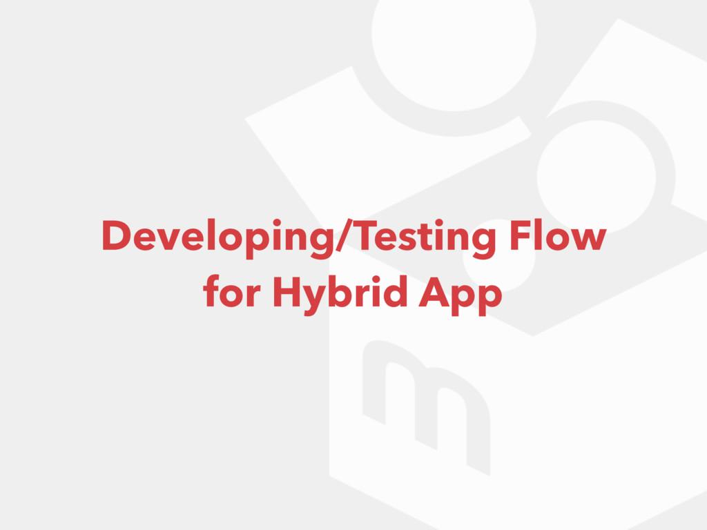 Developing/Testing Flow for Hybrid App