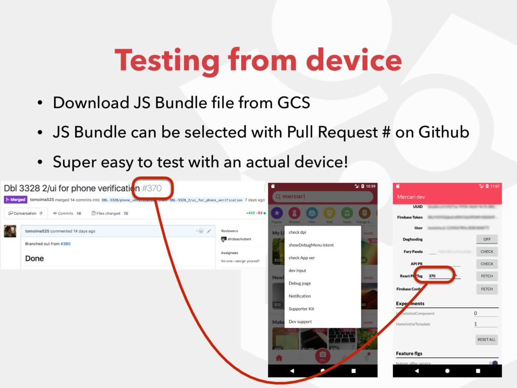 Testing from device • Download JS Bundle file fr...