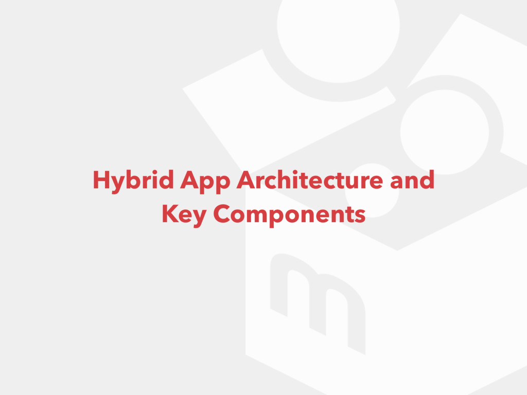 Hybrid App Architecture and Key Components