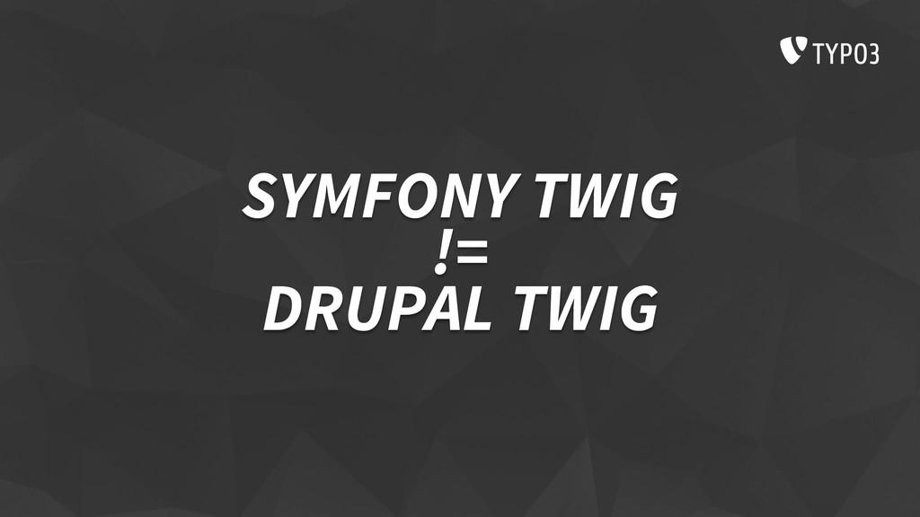 SYMFONY TWIG != DRUPAL TWIG