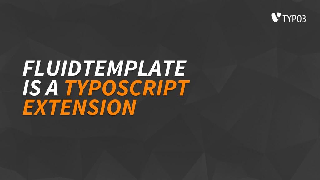 FLUIDTEMPLATE IS A TYPOSCRIPT EXTENSION