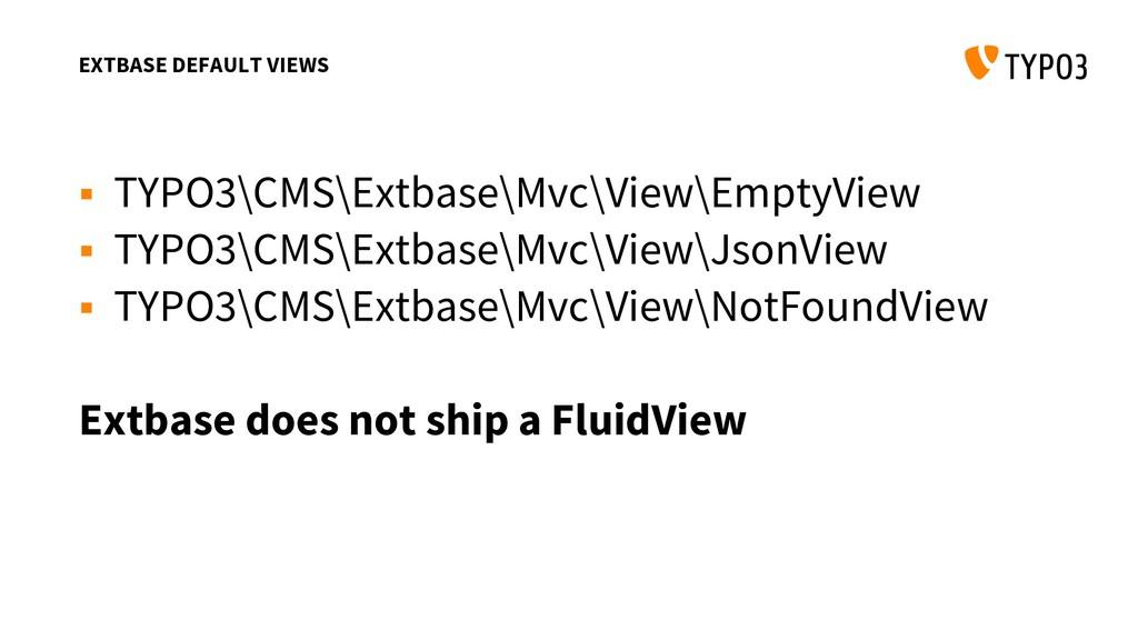 EXTBASE DEFAULT VIEWS  TYPO3\CMS\Extbase\Mvc\V...