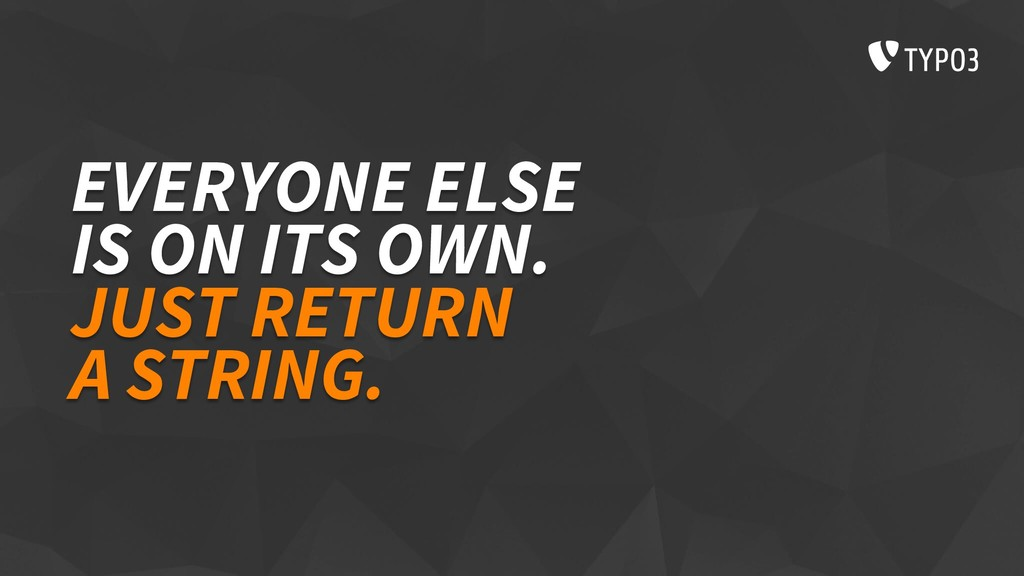EVERYONE ELSE IS ON ITS OWN. JUST RETURN A STRI...