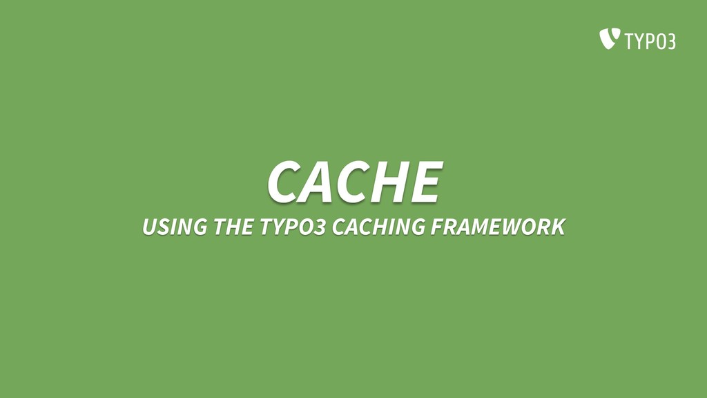 CACHE USING THE TYPO3 CACHING FRAMEWORK