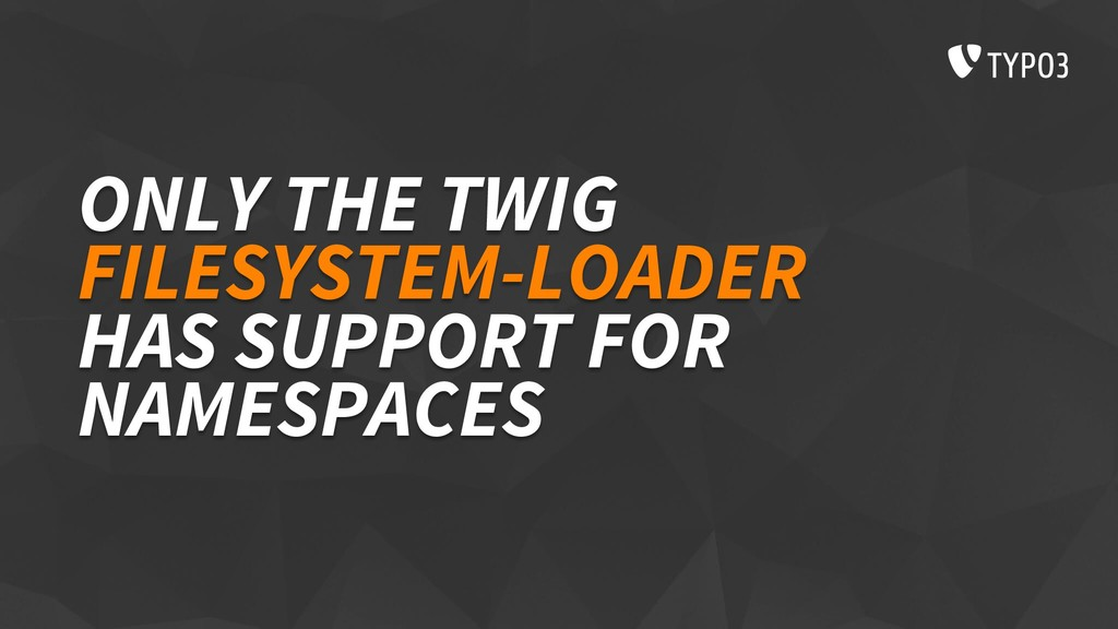 ONLY THE TWIG FILESYSTEM-LOADER HAS SUPPORT FOR...