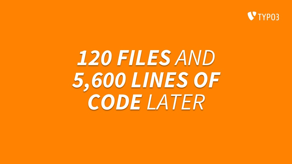 120 FILES AND 5,600 LINES OF CODE LATER