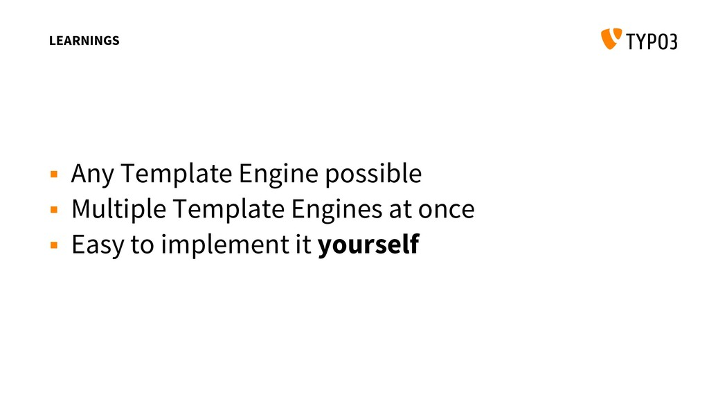 LEARNINGS  Any Template Engine possible  Mult...