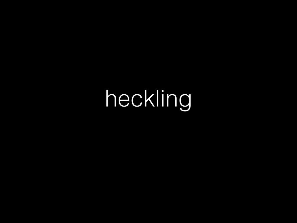 heckling