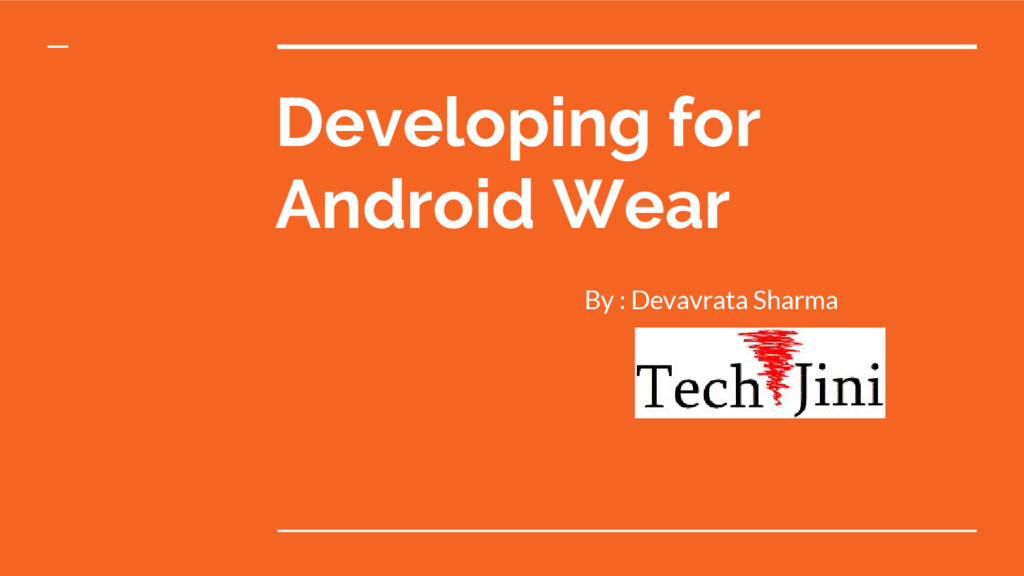 Developing for Android Wear By : Devavrata Shar...