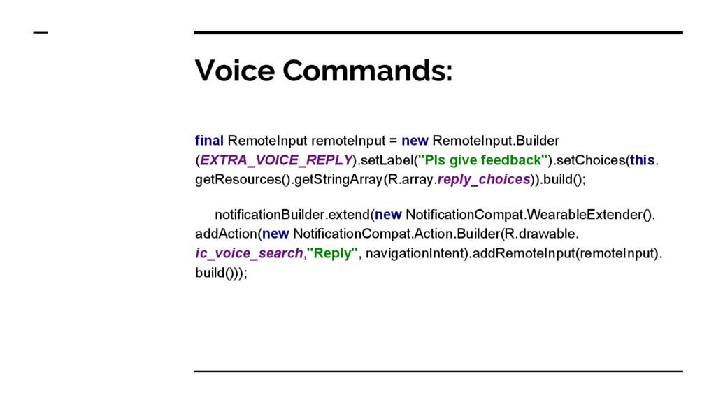 Voice Commands: final RemoteInput remoteInput =...