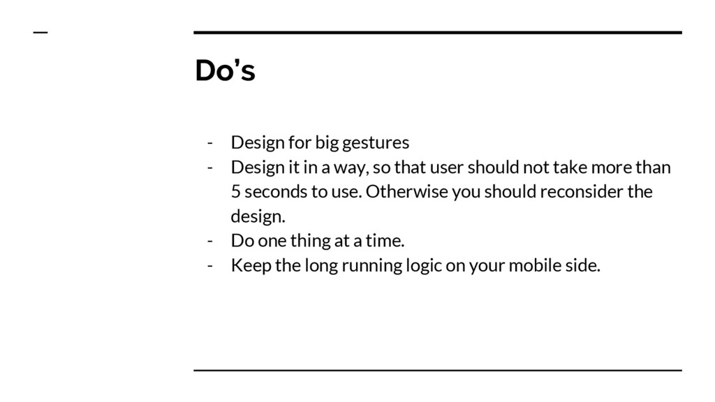 Do's - Design for big gestures - Design it in a...