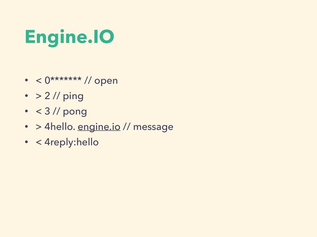 Engine.IO • < 0******* // open • > 2 // ping • ...