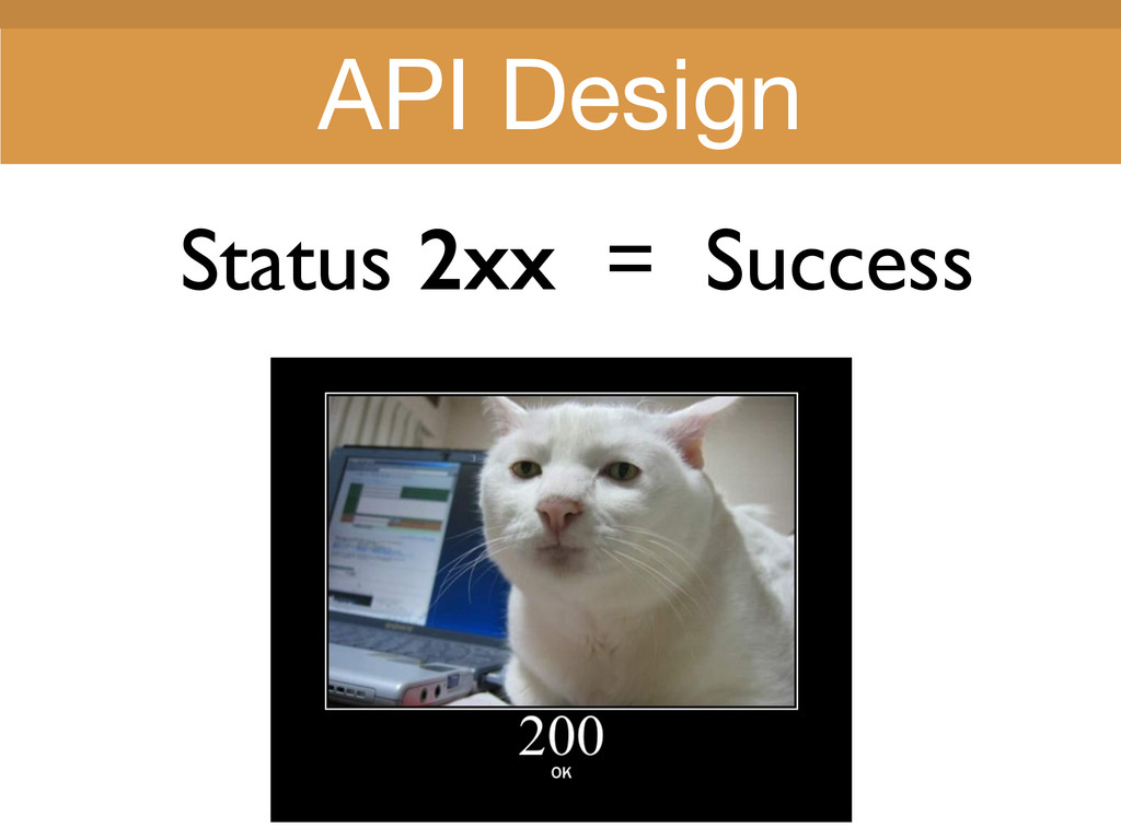 Title Title Status 2xx = Success API Design