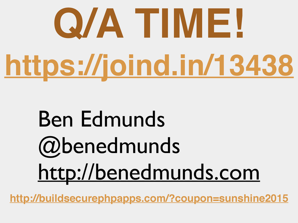 Q/A TIME! https://joind.in/13438 Ben Edmunds @b...