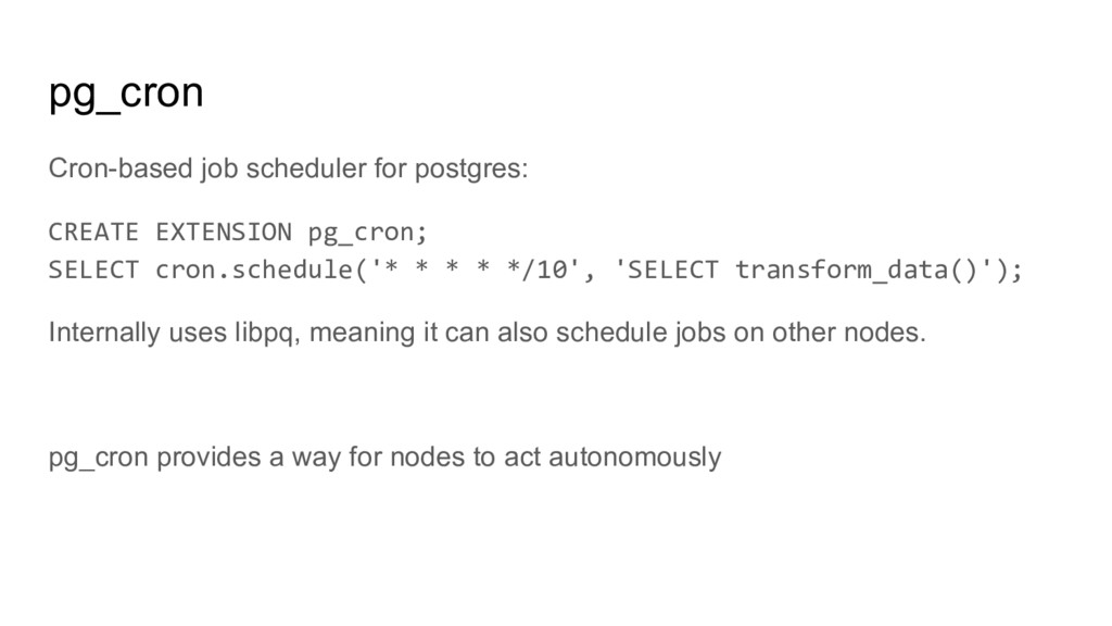 pg_cron Cron-based job scheduler for postgres: ...