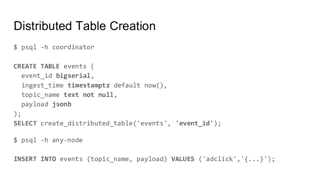 Distributed Table Creation $ psql -h coordinato...