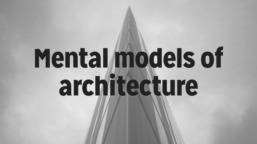 Mental models of architecture